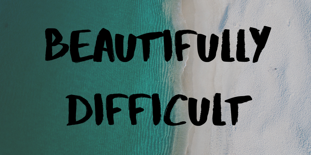 Beautifully Difficult